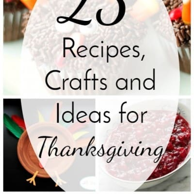 25 Recipes, Crafts and Ideas for Thanksgiving